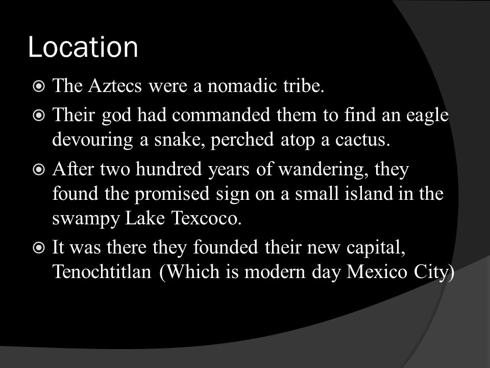 Location The Aztecs were a nomadic tribe.