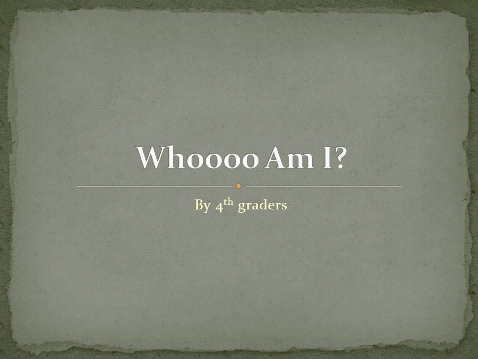 Whoooo Am I By 4th graders