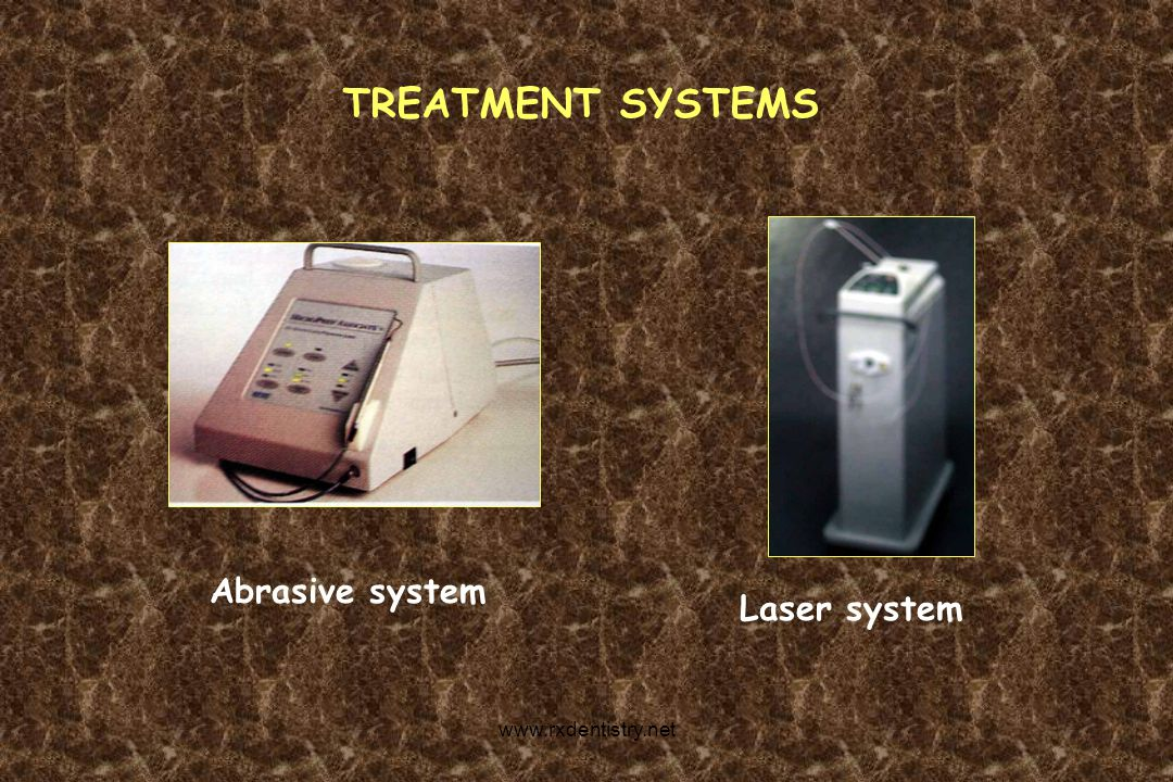 TREATMENT SYSTEMS Abrasive system Laser system www.rxdentistry.net