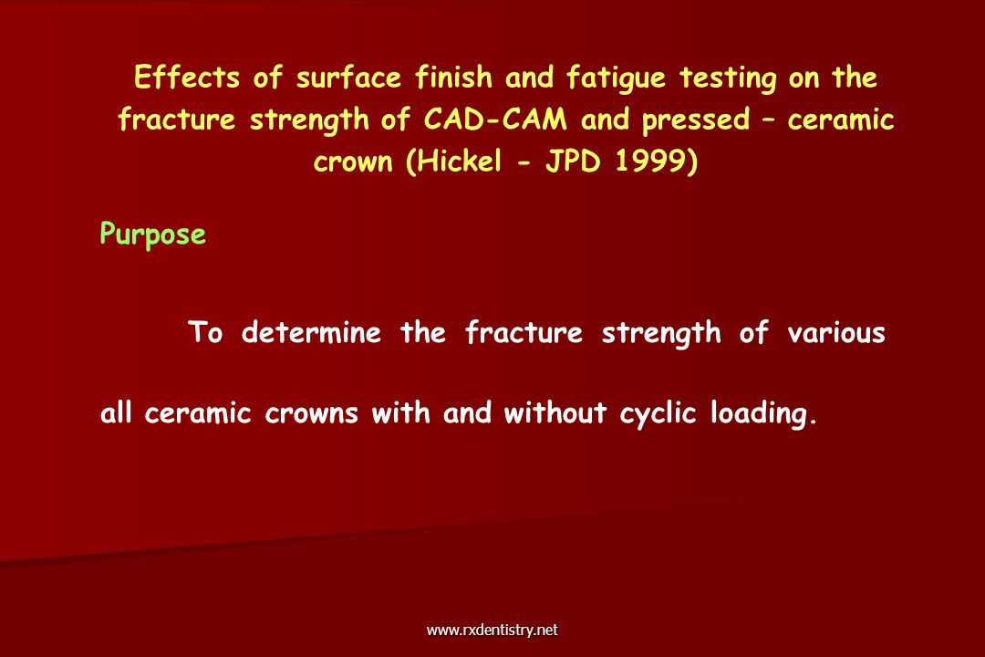 Effects of surface finish and fatigue testing on the fracture strength of CAD-CAM and pressed – ceramic crown (Hickel - JPD 1999)