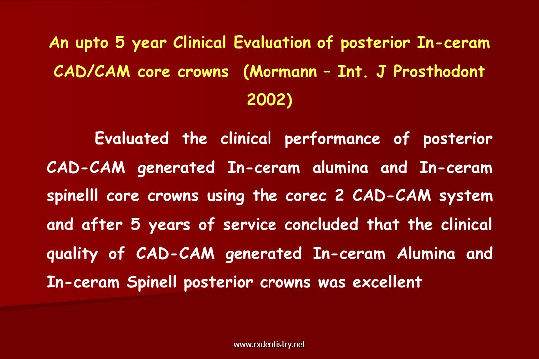 An upto 5 year Clinical Evaluation of posterior In-ceram CAD/CAM core crowns (Mormann – Int. J Prosthodont 2002)