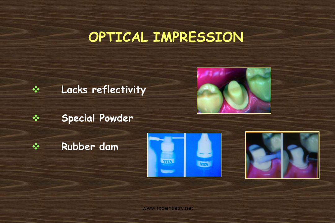 OPTICAL IMPRESSION Lacks reflectivity Special Powder Rubber dam