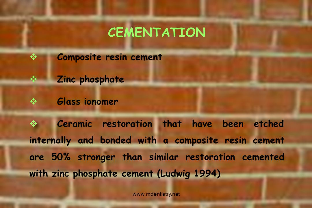 CEMENTATION Composite resin cement Zinc phosphate Glass ionomer