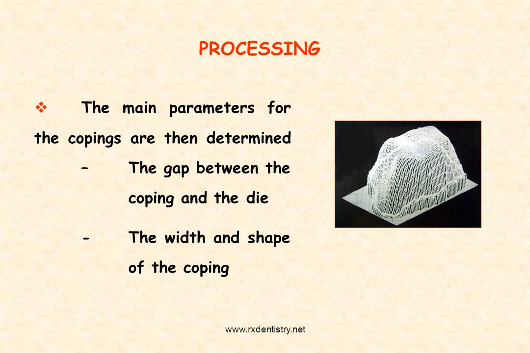 PROCESSING The main parameters for the copings are then determined – The gap between the coping and the die.