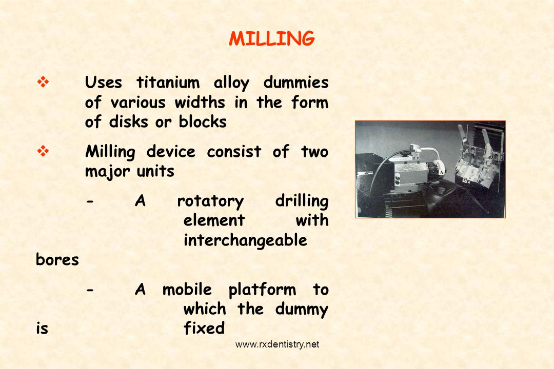 MILLING Uses titanium alloy dummies of various widths in the form of disks or blocks. Milling device consist of two major units.