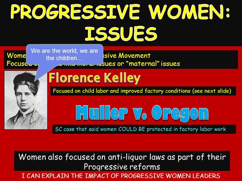 PROGRESSIVE WOMEN: ISSUES Muller v. Oregon Florence Kelley