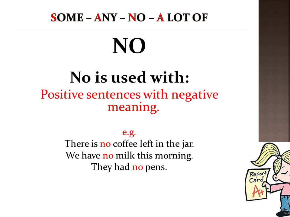 NO No is used with: Positive sentences with negative meaning.