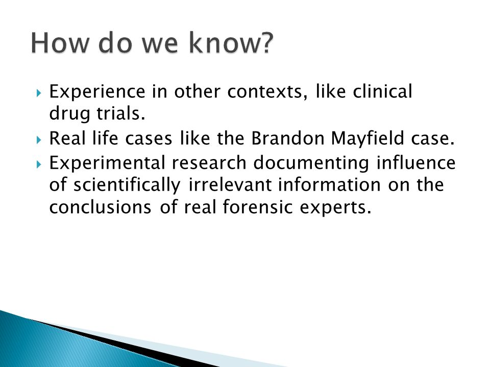 How do we know Experience in other contexts, like clinical drug trials. Real life cases like the Brandon Mayfield case.