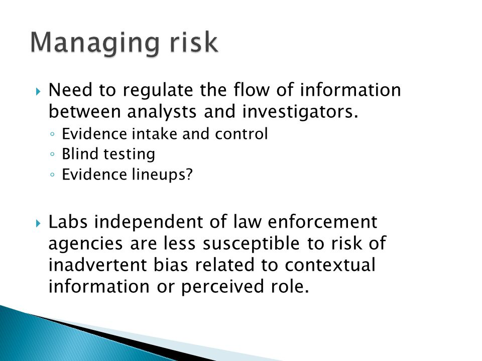 Managing risk Need to regulate the flow of information between analysts and investigators. Evidence intake and control.