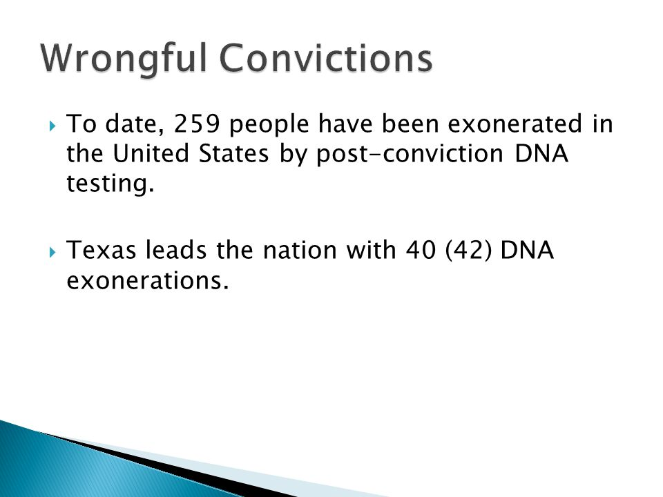 Wrongful Convictions To date, 259 people have been exonerated in the United States by post-conviction DNA testing.