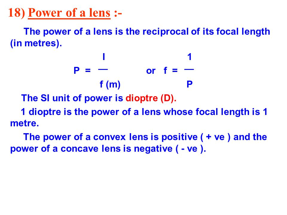 18) Power of a lens :- I 1 P = or f = f (m) P