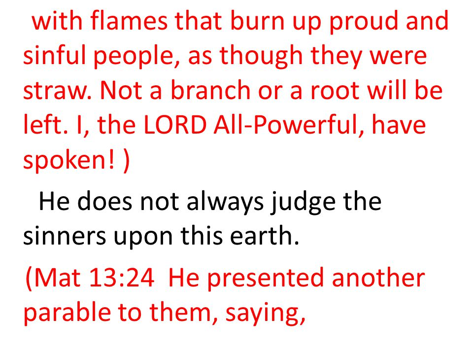 with flames that burn up proud and sinful people, as though they were straw.
