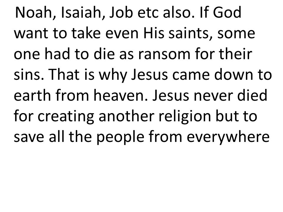Noah, Isaiah, Job etc also