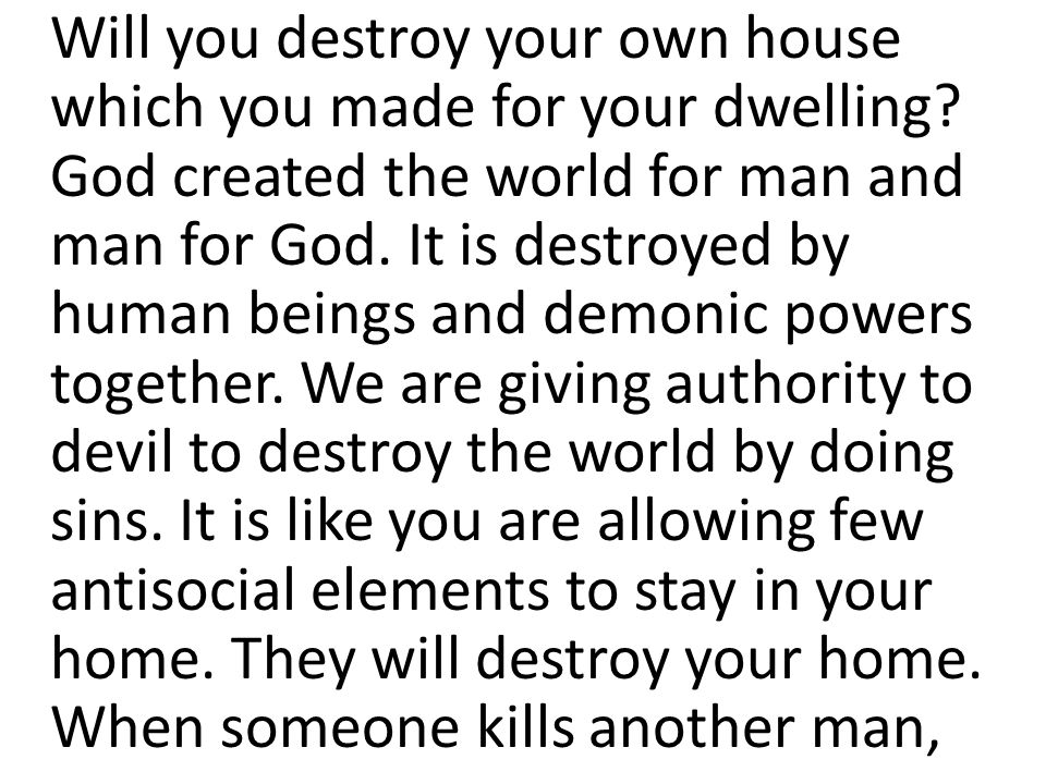 Will you destroy your own house which you made for your dwelling