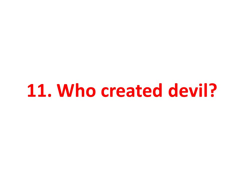 11. Who created devil