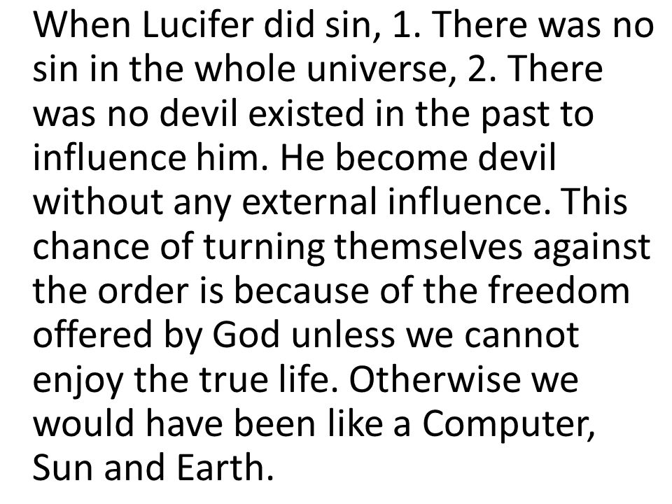When Lucifer did sin, 1. There was no sin in the whole universe, 2