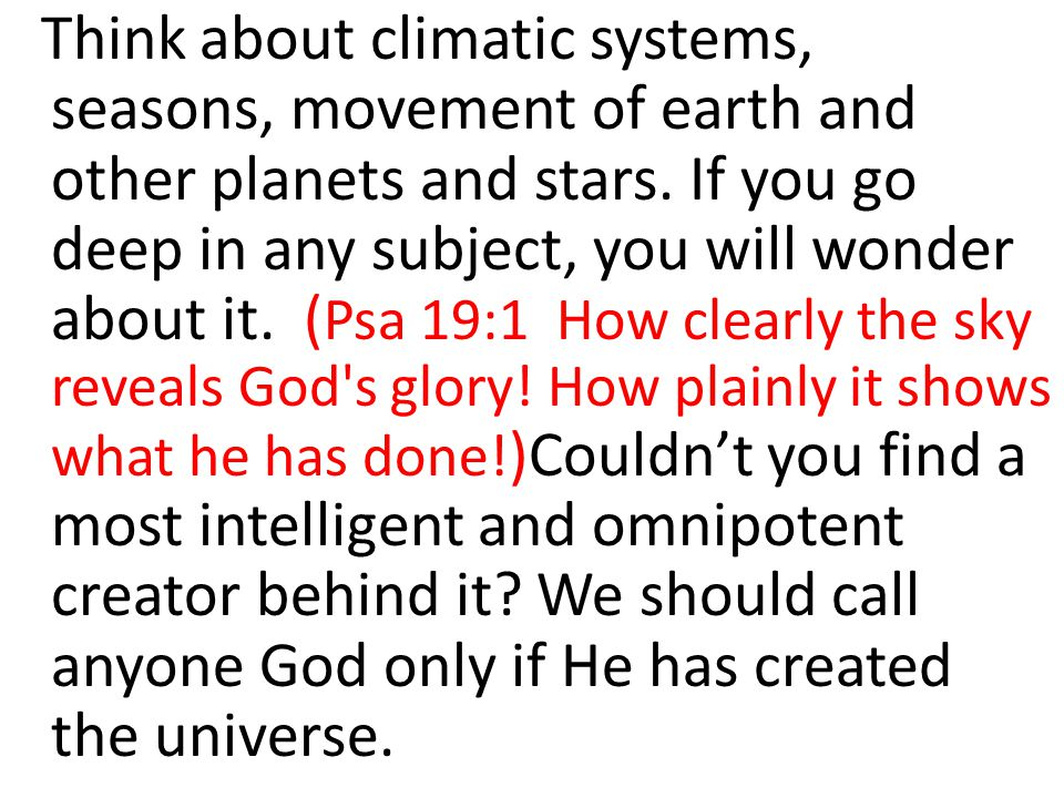 Think about climatic systems, seasons, movement of earth and other planets and stars.