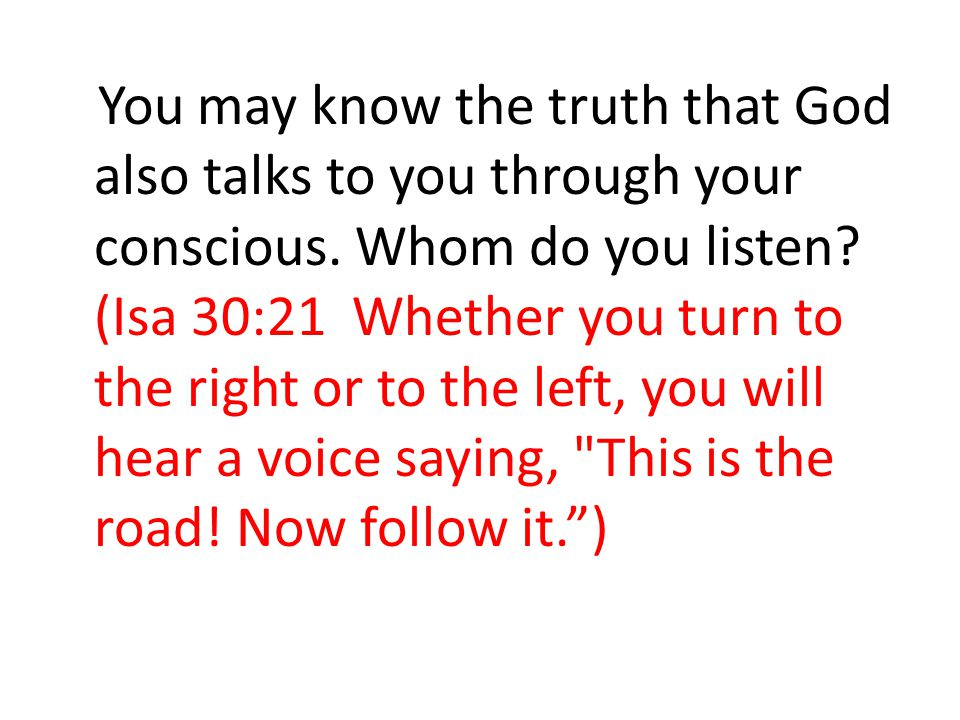 You may know the truth that God also talks to you through your conscious.