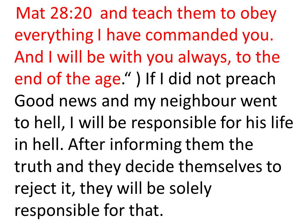 Mat 28:20 and teach them to obey everything I have commanded you