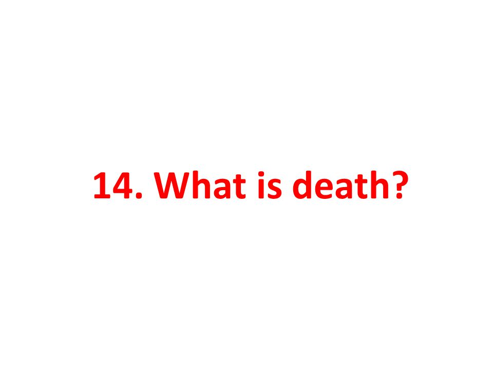 14. What is death