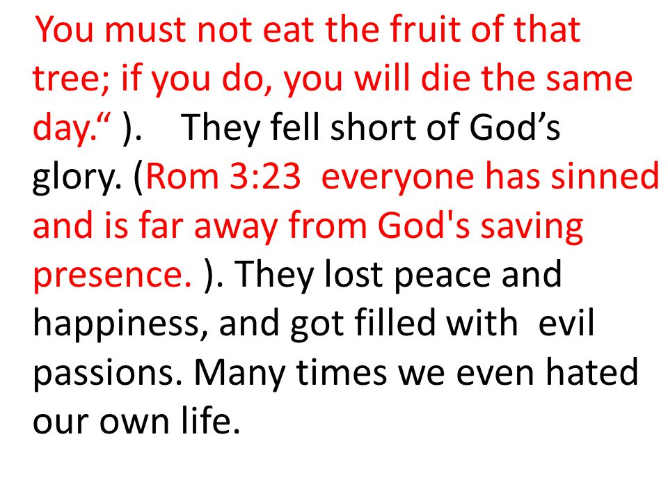 You must not eat the fruit of that tree; if you do, you will die the same day. ).