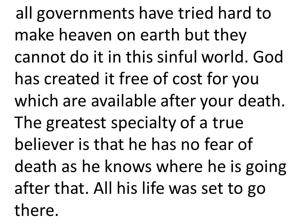 all governments have tried hard to make heaven on earth but they cannot do it in this sinful world.