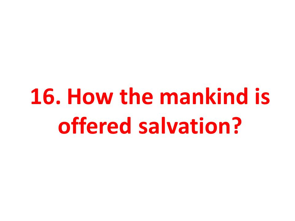16. How the mankind is offered salvation