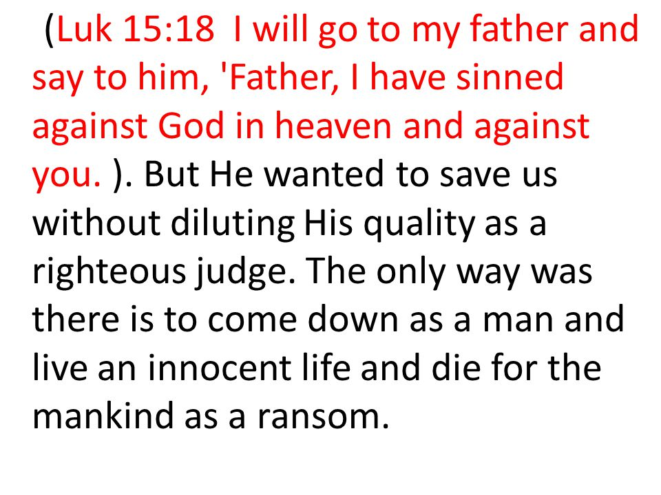 (Luk 15:18 I will go to my father and say to him, Father, I have sinned against God in heaven and against you.