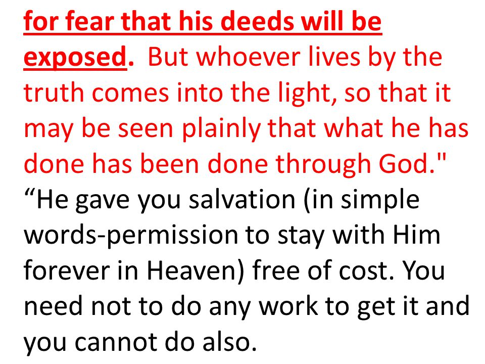 for fear that his deeds will be exposed
