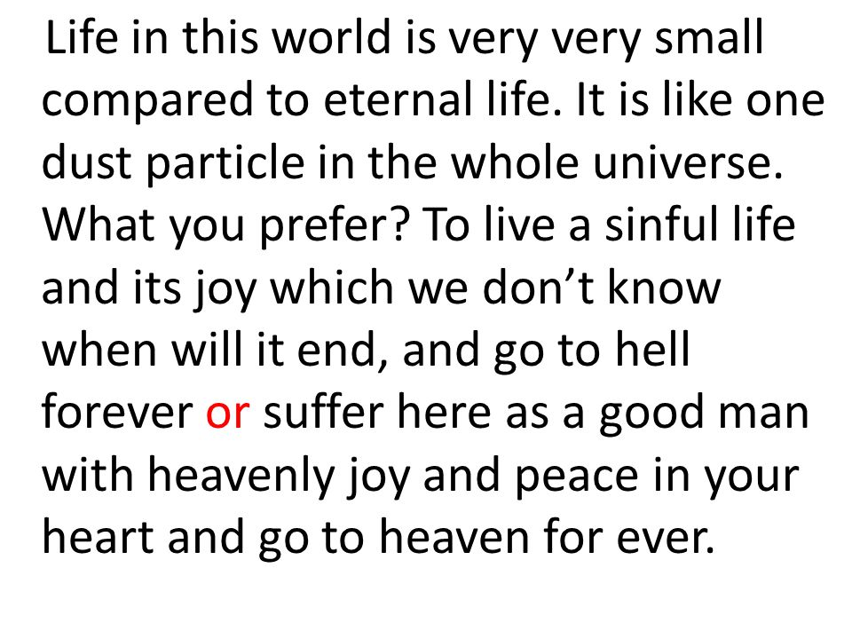 Life in this world is very very small compared to eternal life