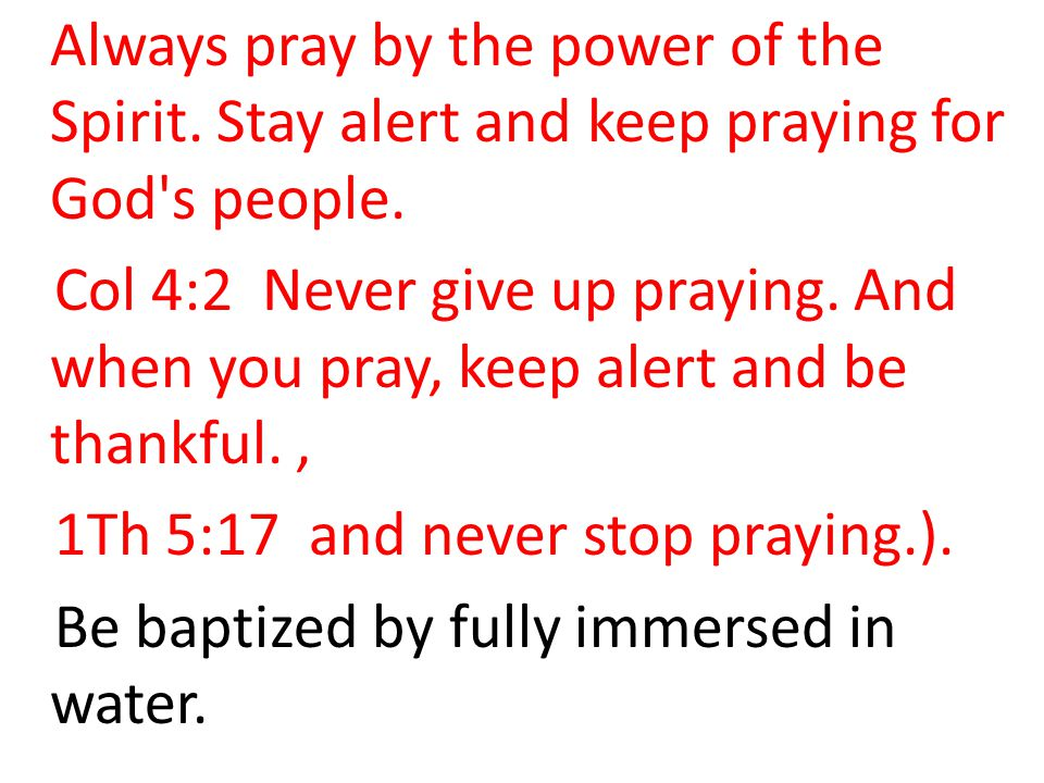 1Th 5:17 and never stop praying.).
