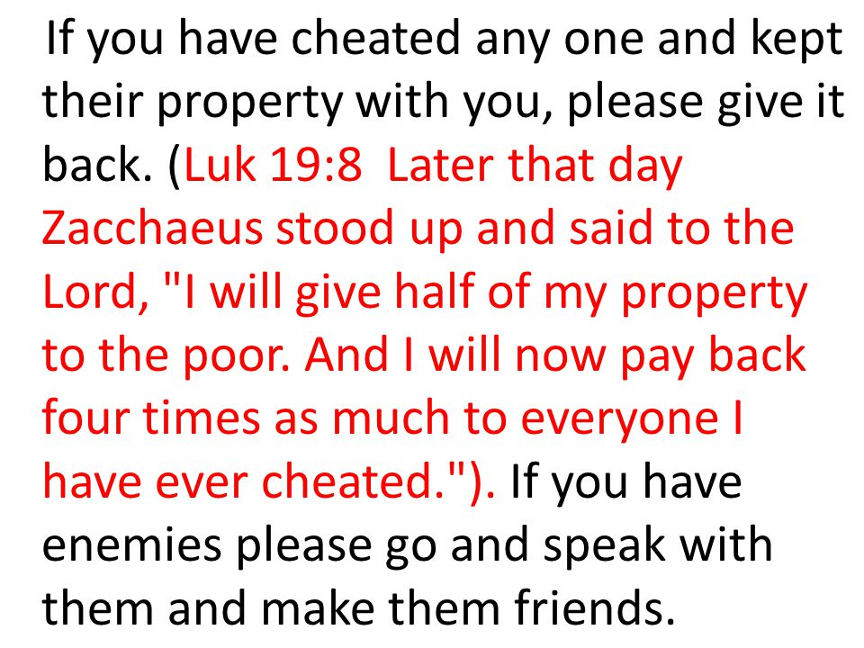 If you have cheated any one and kept their property with you, please give it back.