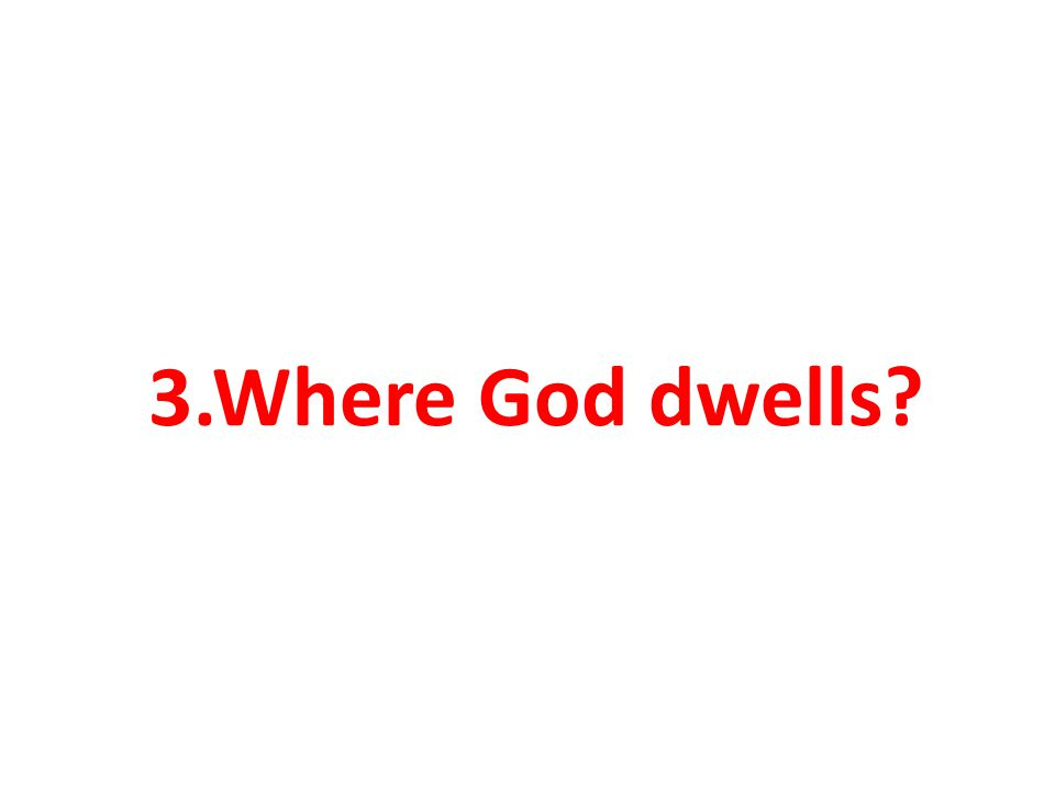 3.Where God dwells