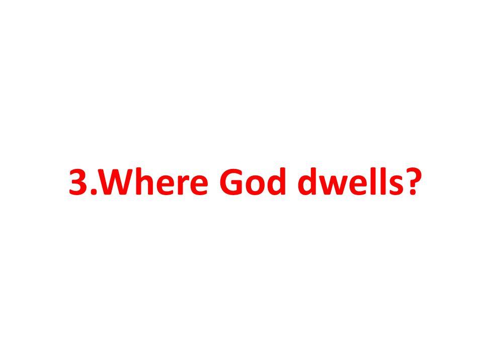 3.Where God dwells