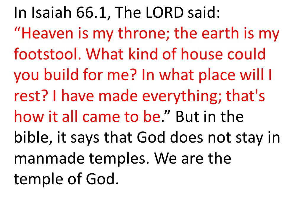 In Isaiah 66.1, The LORD said: Heaven is my throne; the earth is my footstool.