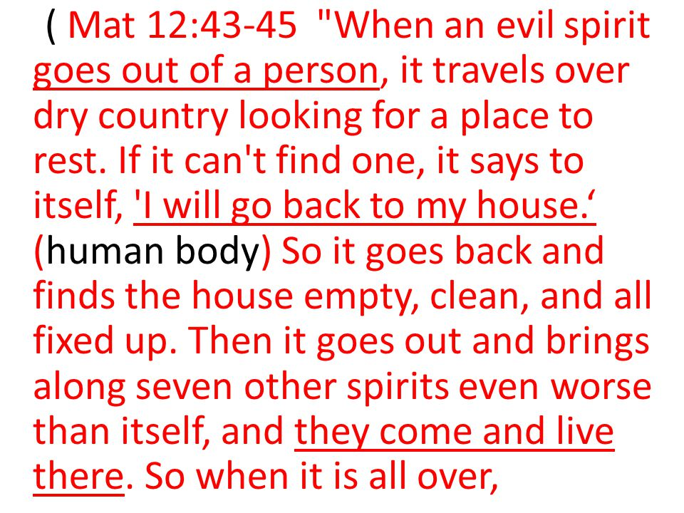 ( Mat 12:43-45 When an evil spirit goes out of a person, it travels over dry country looking for a place to rest.