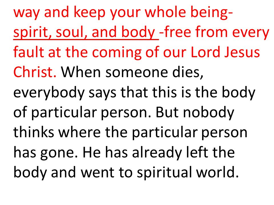 way and keep your whole being- spirit, soul, and body -free from every fault at the coming of our Lord Jesus Christ.