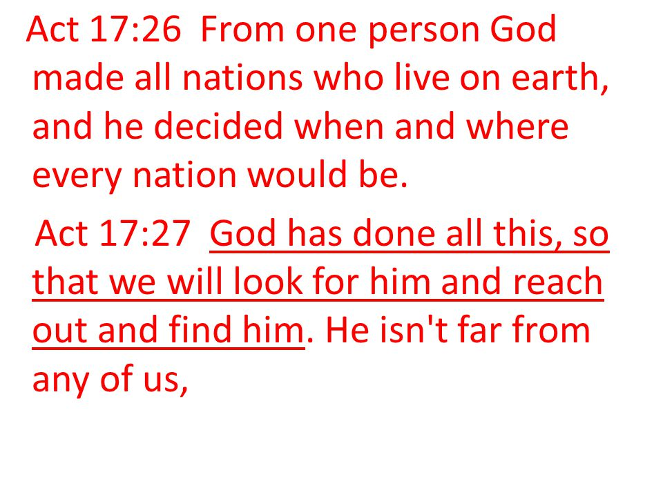 Act 17:26 From one person God made all nations who live on earth, and he decided when and where every nation would be.