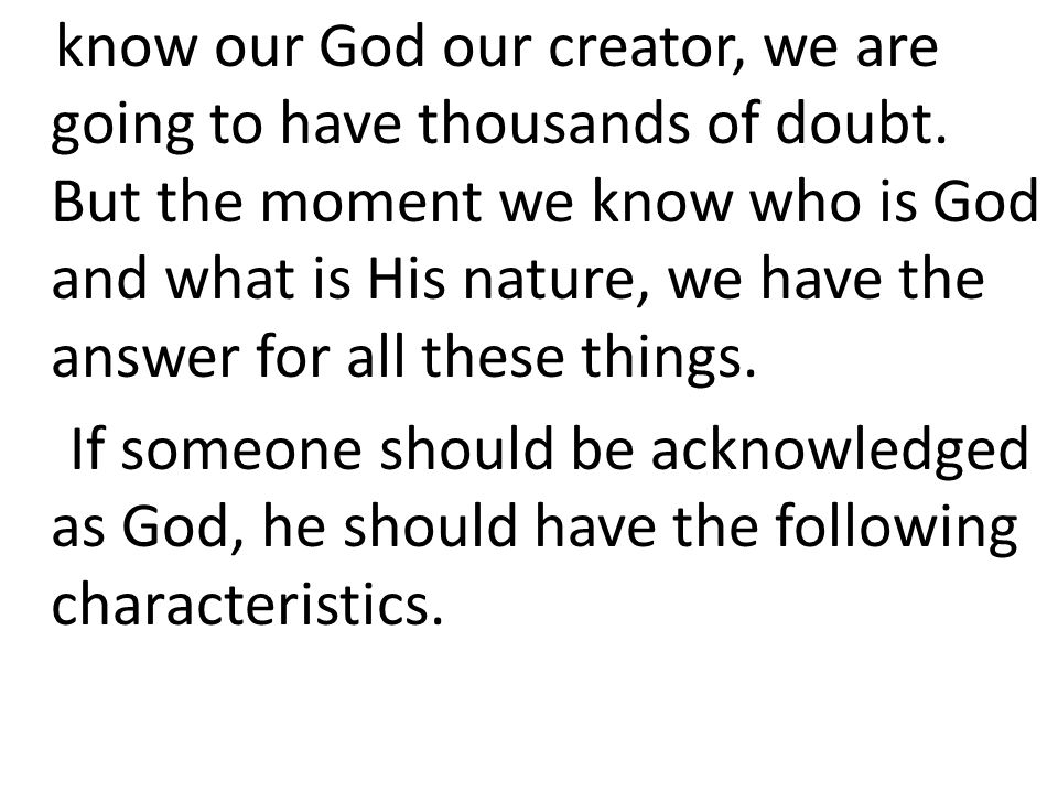 know our God our creator, we are going to have thousands of doubt