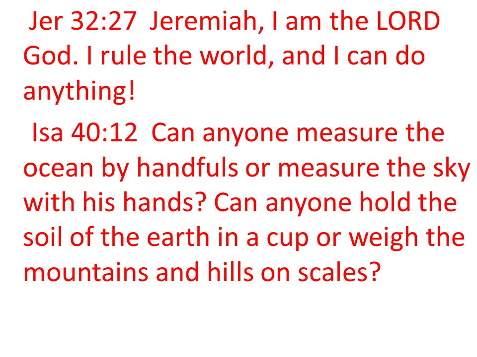 Jer 32:27 Jeremiah, I am the LORD God