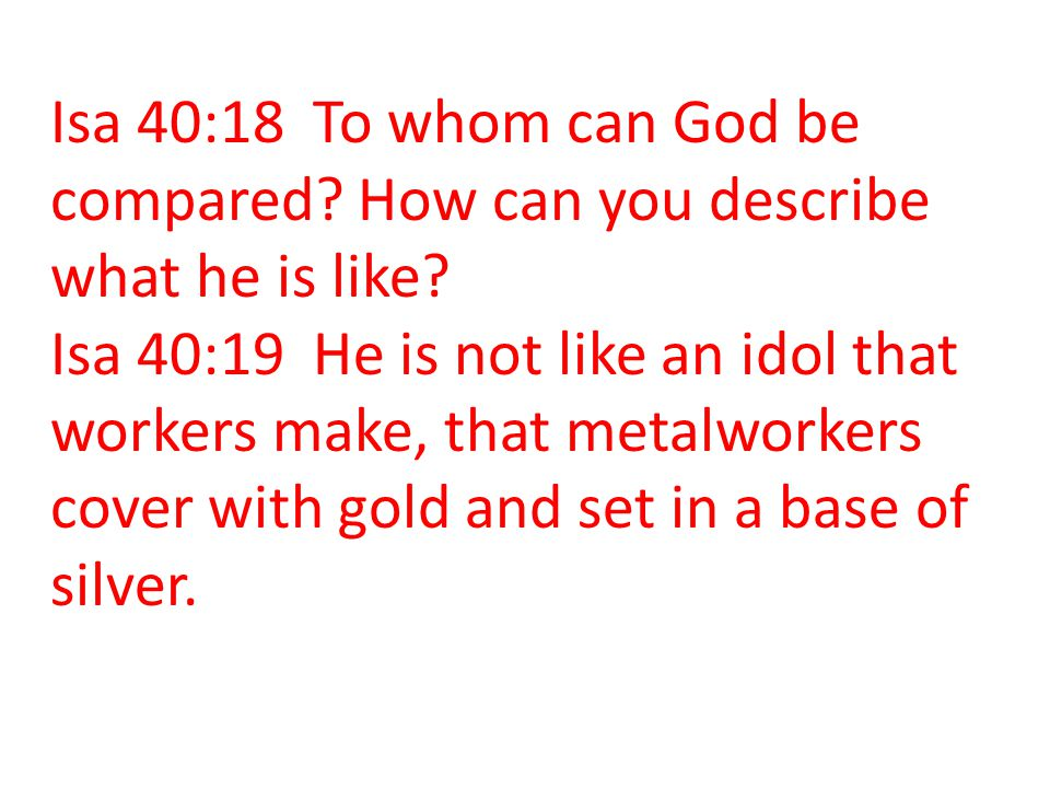 Isa 40:18 To whom can God be compared