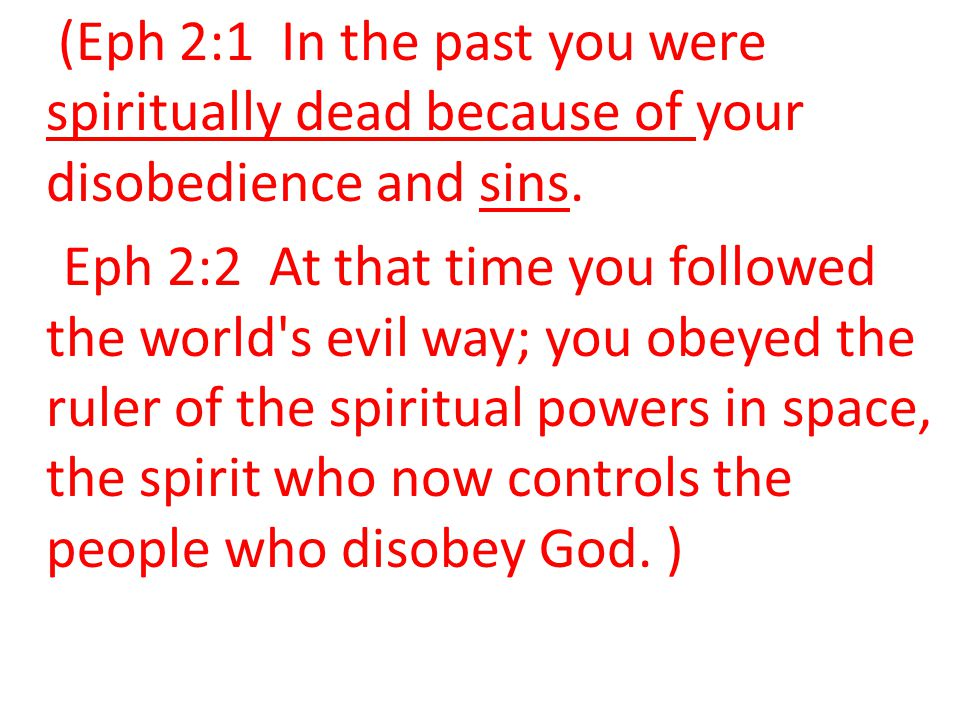 (Eph 2:1 In the past you were spiritually dead because of your disobedience and sins.