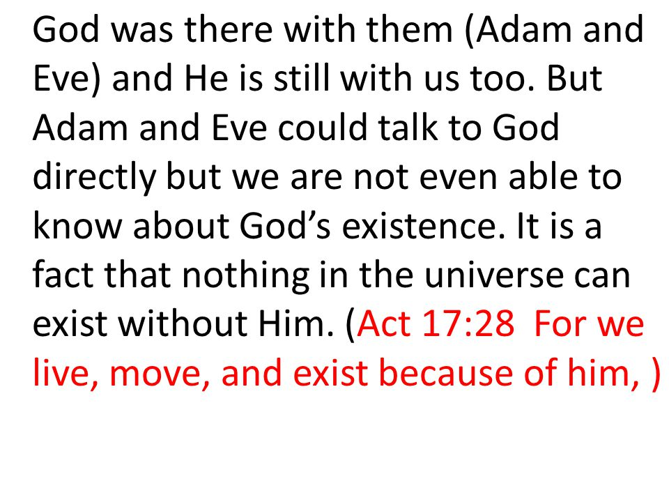 God was there with them (Adam and Eve) and He is still with us too