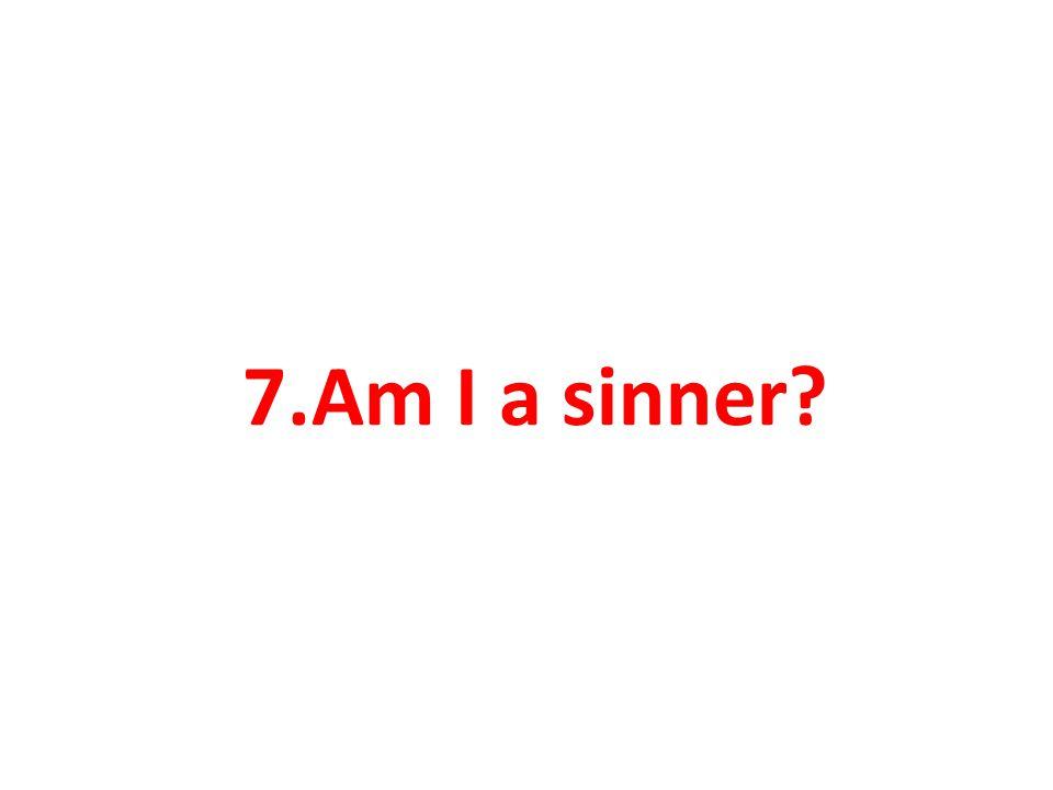 7.Am I a sinner