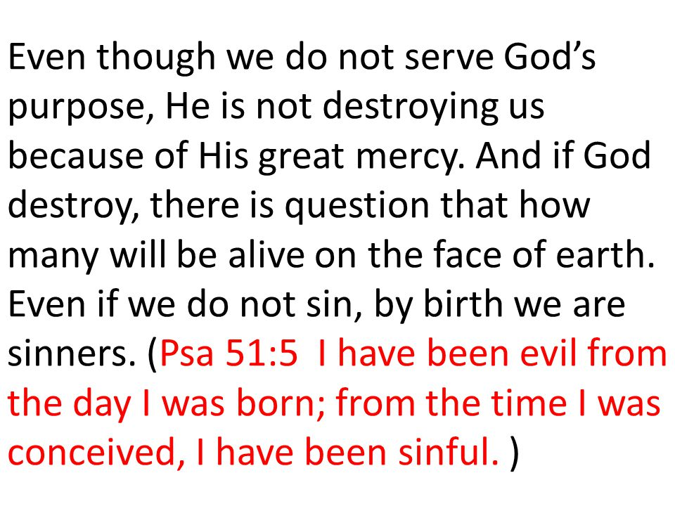 Even though we do not serve God's purpose, He is not destroying us because of His great mercy.