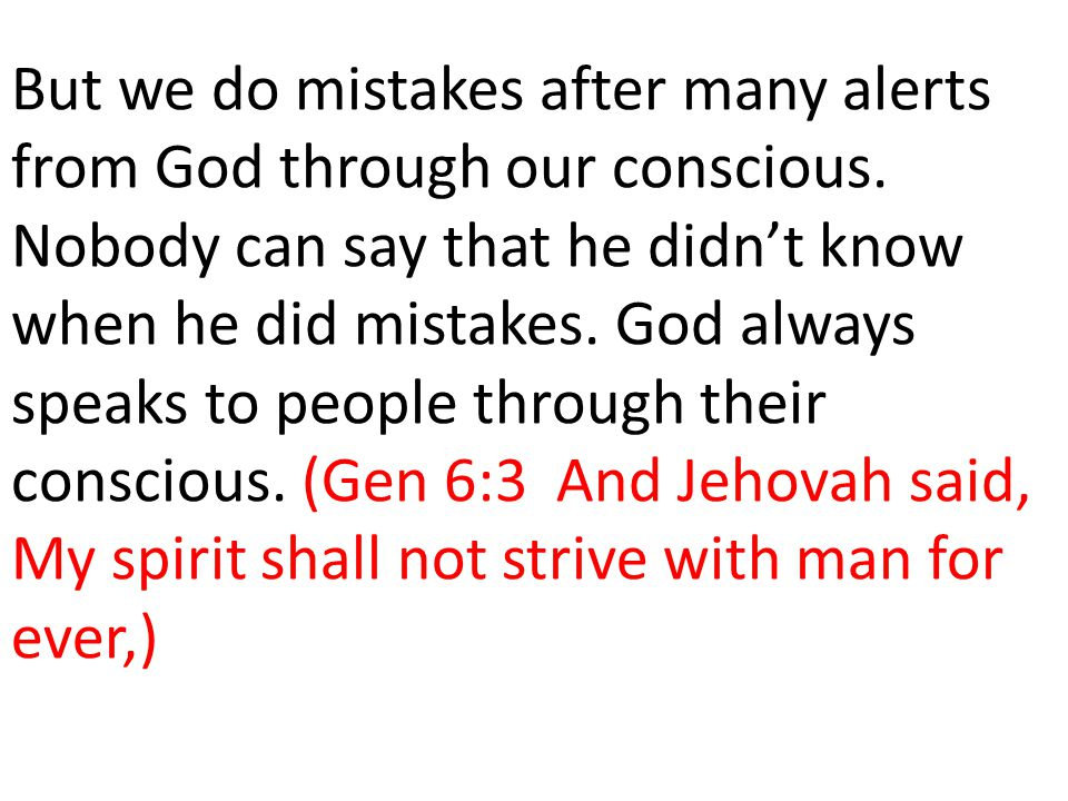 But we do mistakes after many alerts from God through our conscious