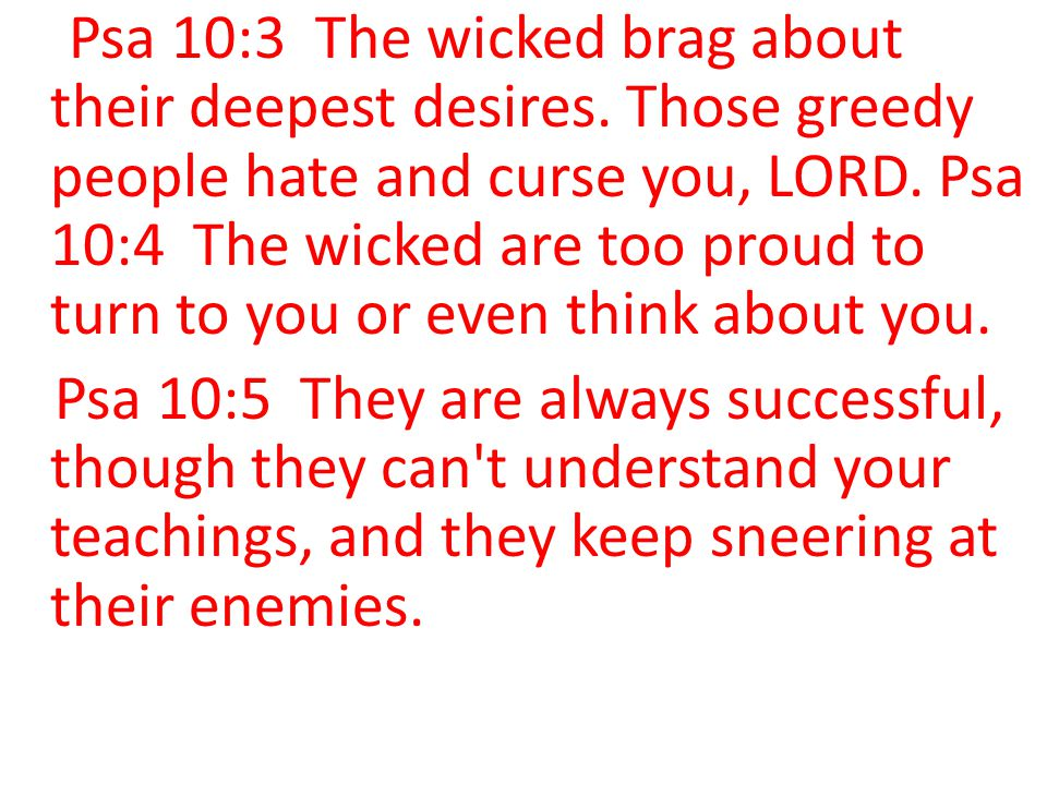 Psa 10:3 The wicked brag about their deepest desires