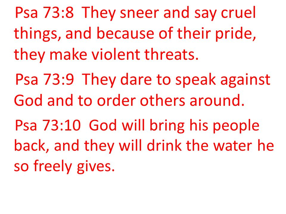 Psa 73:9 They dare to speak against God and to order others around.
