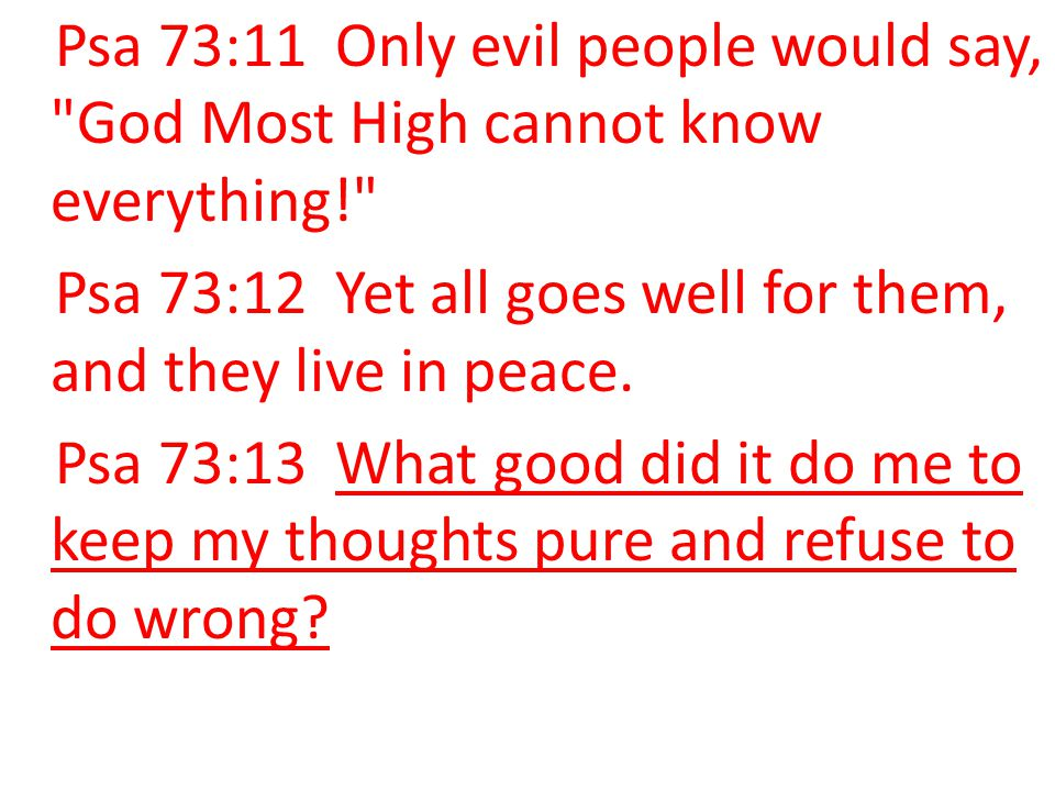 Psa 73:11 Only evil people would say, God Most High cannot know everything!