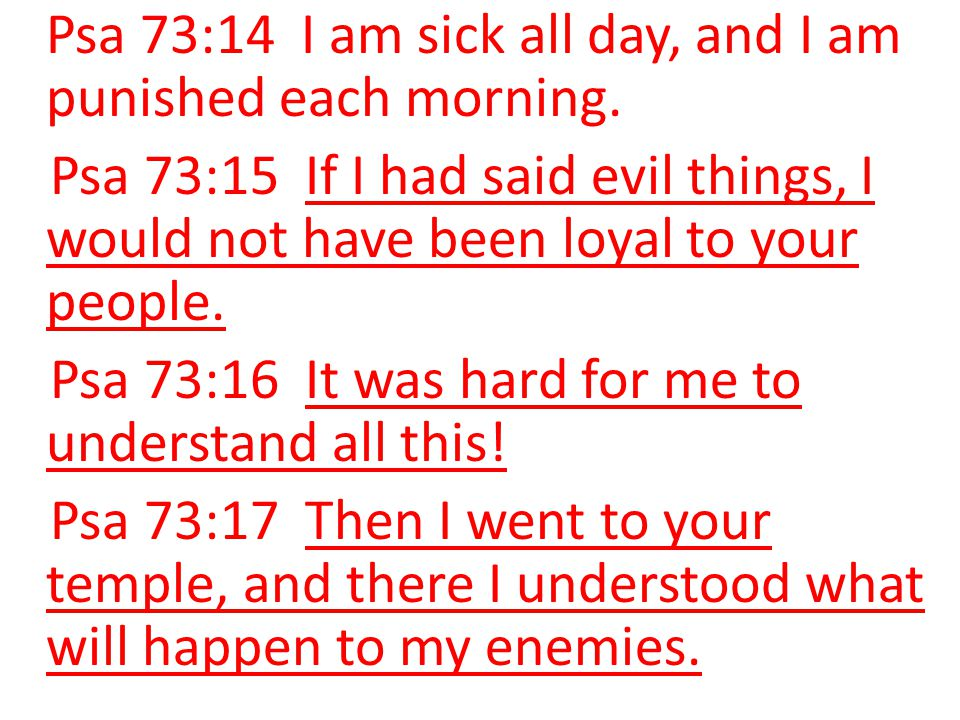 Psa 73:16 It was hard for me to understand all this!